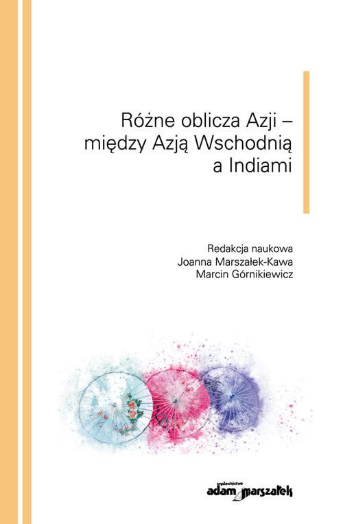 okładka Różne oblicza Azji - między Azją Wschodnią a Indiami, Książka |