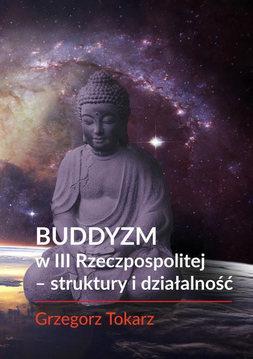 okładka Buddyzm w III Rzeczpospolitej - struktury i działalnośćksiążka |  | Tokarz Grzegorz