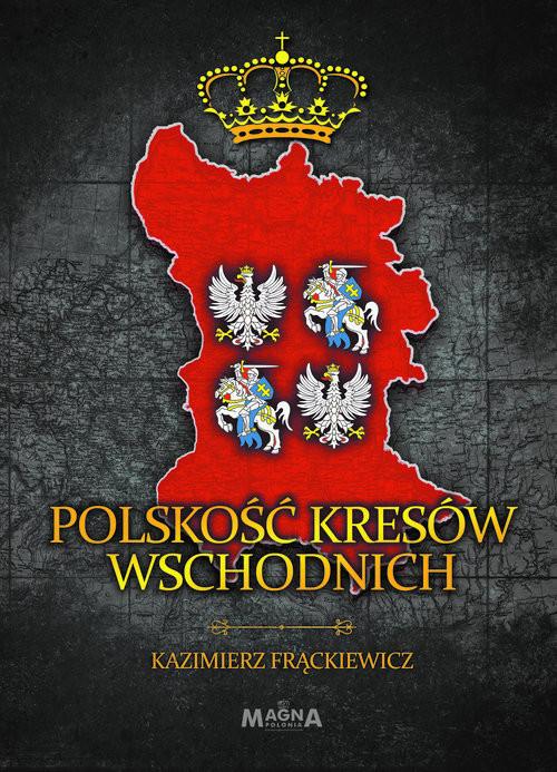 okładka Polskość Kresów Wschodnichksiążka |  | Frąckiewicz Kazimierz
