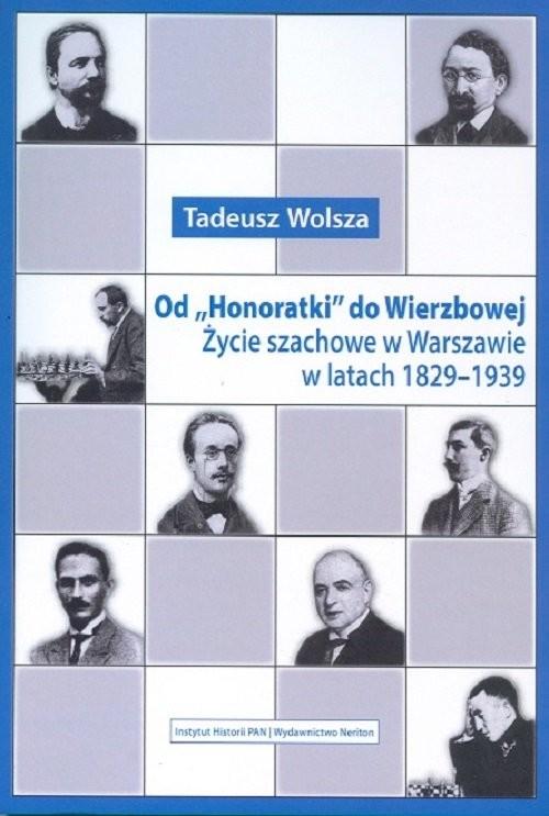 okładka Od Honoratki do Wierzbowej Życie szachowe w Warszawie w latach 1829–1939książka |  | Tadeusz Wolsza
