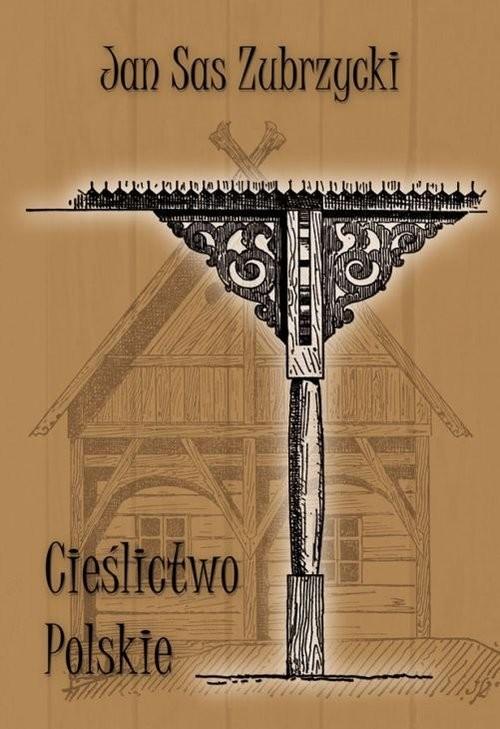 okładka Cieślictwo polskie Uzupełnienie polskiego budownictwa drewnianego, Książka | Zubrzycki Jan Sas