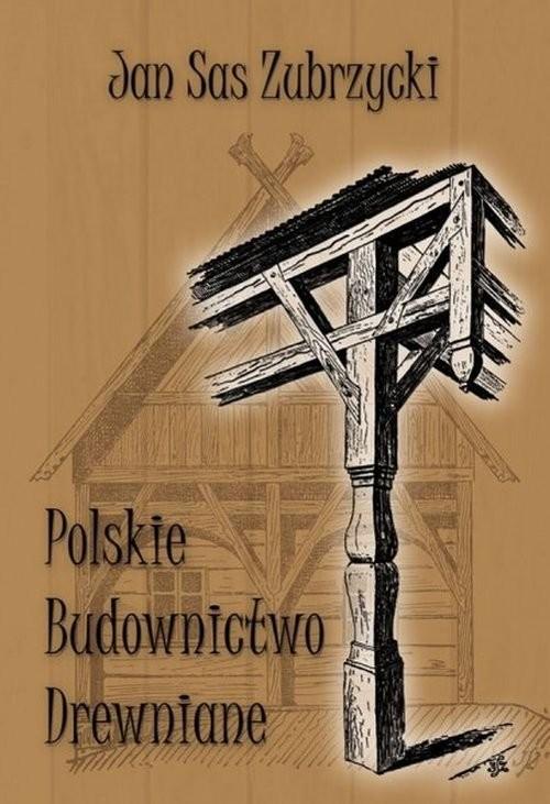okładka Polskie budownictwo drewniane, Książka | Zubrzycki Jan Sas