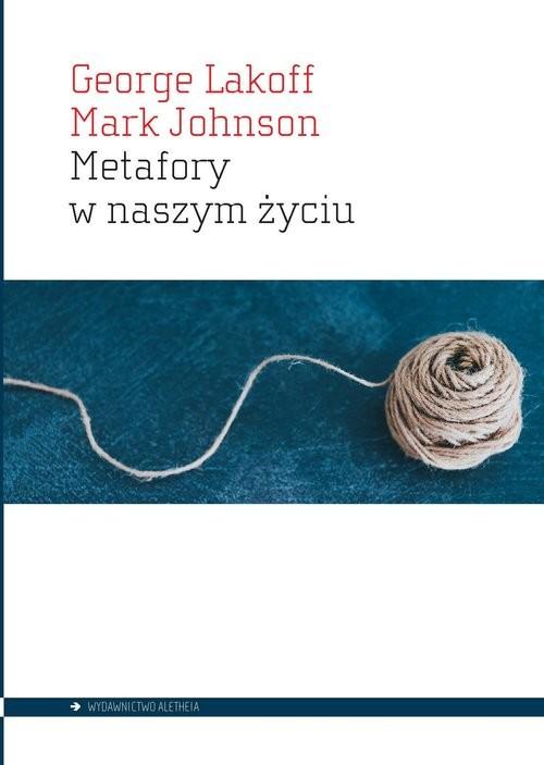 okładka Metafory w naszym życiuksiążka |  | George Lakoff, Mark Johnson