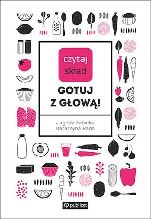 okładka Czytaj skład Gotuj z głową!, Książka | Katarzyna Rada, Jagoda Fabicka