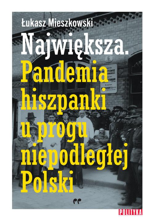 okładka Największa Pandemia hiszpanki u progu niepodległej Polski, Książka | Łukasz Mieszkowski