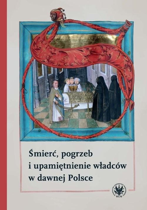 okładka Śmierć, pogrzeb i upamiętnienie władców w dawnej Polsceksiążka |  |