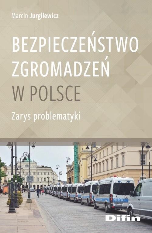 okładka Bezpieczeństwo zgromadzeń w Polsce Zarys problematykiksiążka |  | Jurgilewicz Marcin
