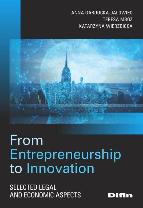 okładka From Entrepreneurship to Innovation Selected legal and economic aspectsksiążka |  | Anna Gardocka-Jałowiec, Teresa Mróz, Katarzyna Wierzbicka