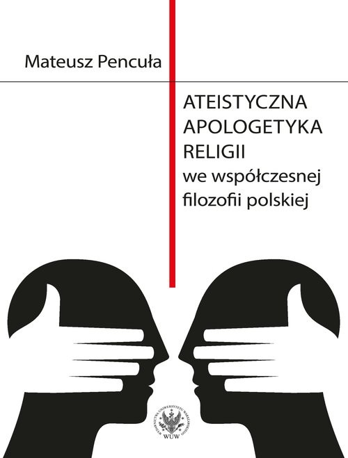 okładka Ateistyczna apologetyka religii we współczesnej filozofii polskiejksiążka      Pencuła Mateusz