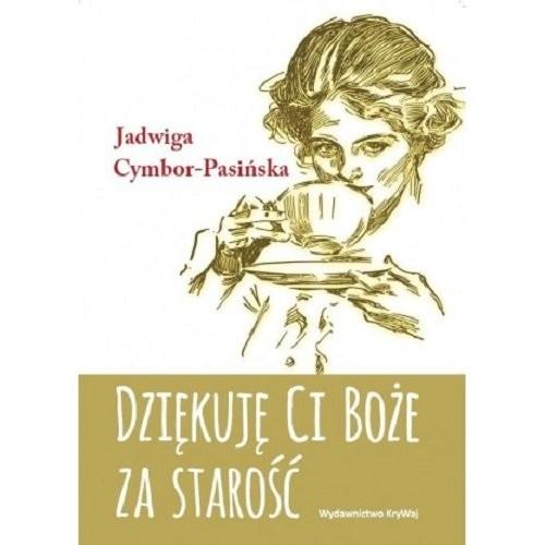 okładka Dziękuję Ci Boże za starośćksiążka |  | Cymbor-Pasińska Jadwiga