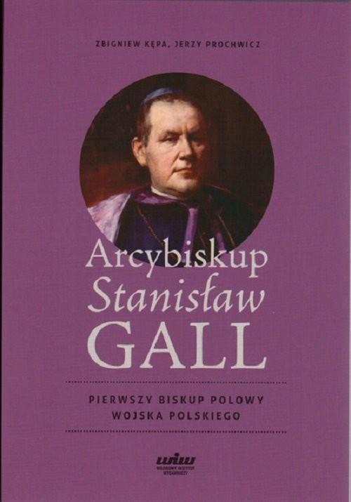 okładka Arcybiskup Stanisław GALL Pierwszy biskup polowy Wojska Polskiego, Książka |