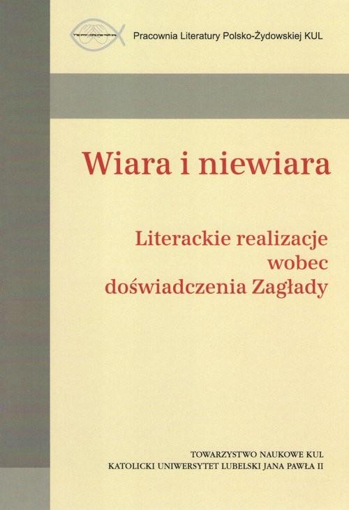 okładka Wiara i niewiara / Towarzystwo Naukowe KUL Literackie realizacje wobec doświadczenia Zagładyksiążka |  | Praca Zbiorowa