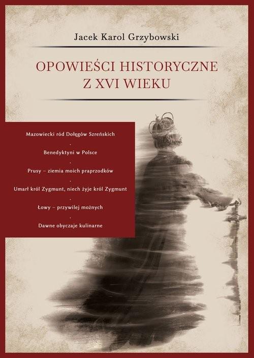 okładka Opowieści historyczne z XVI wiekuksiążka |  | Jacek Karol Grzybowski