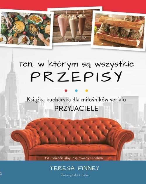 okładka Ten, w którym są wszystkie przepisy Książka kucharska dla miłośników serialu Przyjacieleksiążka |  | Finney Teresa