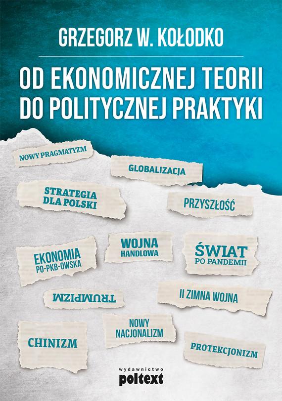 okładka Od ekonomicznej teorii do politycznej praktykiebook | epub, mobi | Grzegorz  W. Kołodko