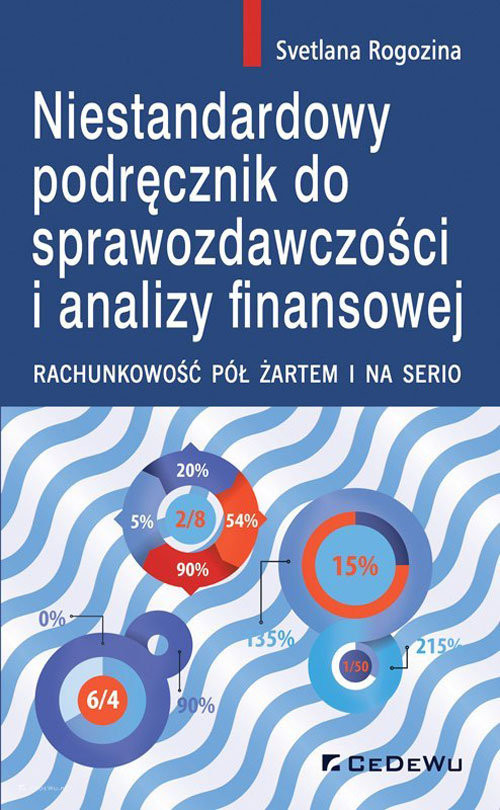 okładka Niestandardowy podręcznik do sprawozdawczości i analizy finansowej. Rachunkowość pół żartem i na serioksiążka |  | Rogozina Svetlana