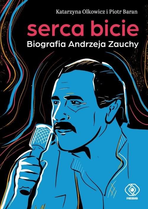 okładka Serca bicie Biografia Andrzeja Zauchy, Książka | Katarzyna Olkowicz, Piotr Baran