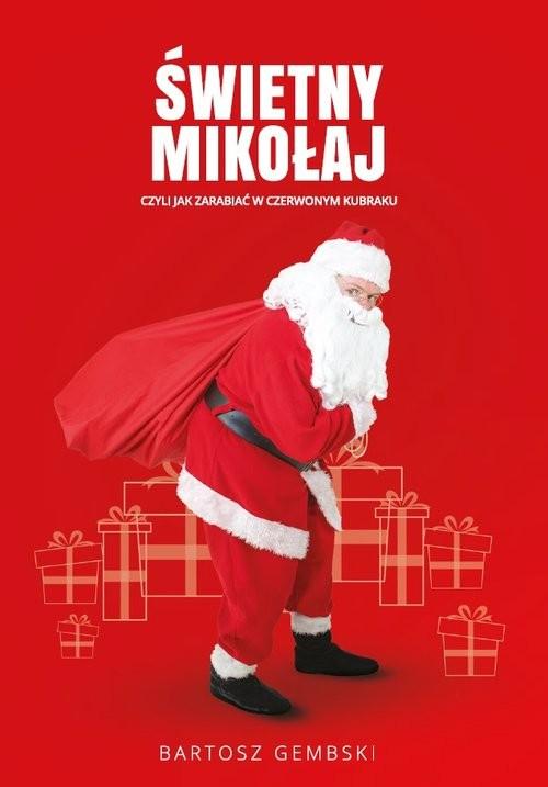 okładka Świetny Mikołaj czyli jak zarabiać w czerwonym kubraku.książka |  | Gembski Bartosz