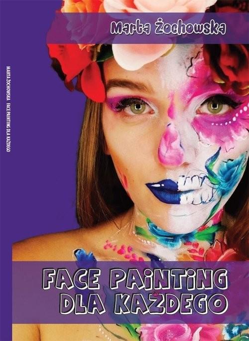 okładka Face painting dla każdegoksiążka |  | Żochowska Marta
