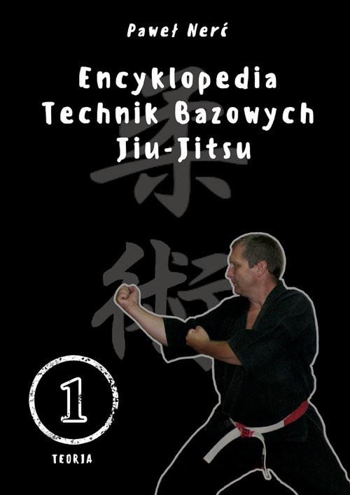 okładka Encyklopedia technik bazowych Jiu-Jitsu. Tom 1książka      Nerć Paweł