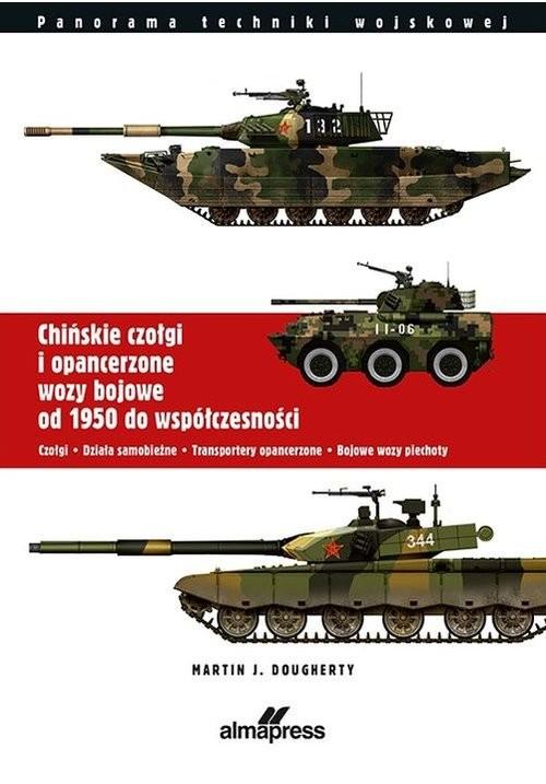 okładka Chińskie czołgi i opancerzone wozy bojowe od 1950 do współczesności.Czołgi. Działa samobieżne. Trans, Książka | Martin J.  Dougherty