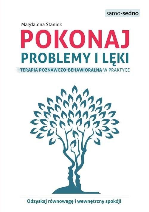okładka Pokonaj problemy i lęki Terapia poznawczo-behawioralna w praktyceksiążka |  | Magdalena  Staniek