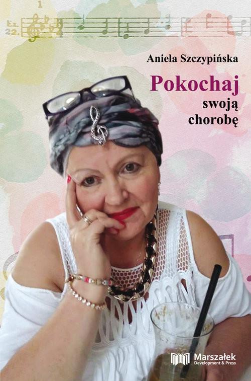 okładka Pokochaj swoją chorobęksiążka |  | Szczypińska Aniela