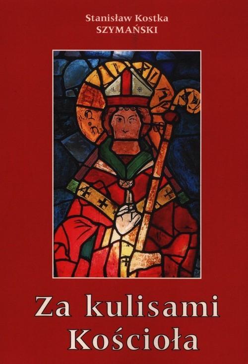 okładka Za kulisami Kościoła czyli o niedoszłym prymasie i niechcianym sufraganie, Książka | Kostka Stanisław Szymański