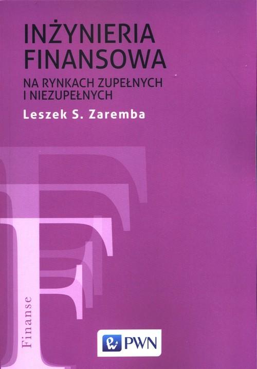 okładka Inżyniera finansowa na rynkach zupełnych i niezupełnychksiążka |  | Leszek S. Zaremba