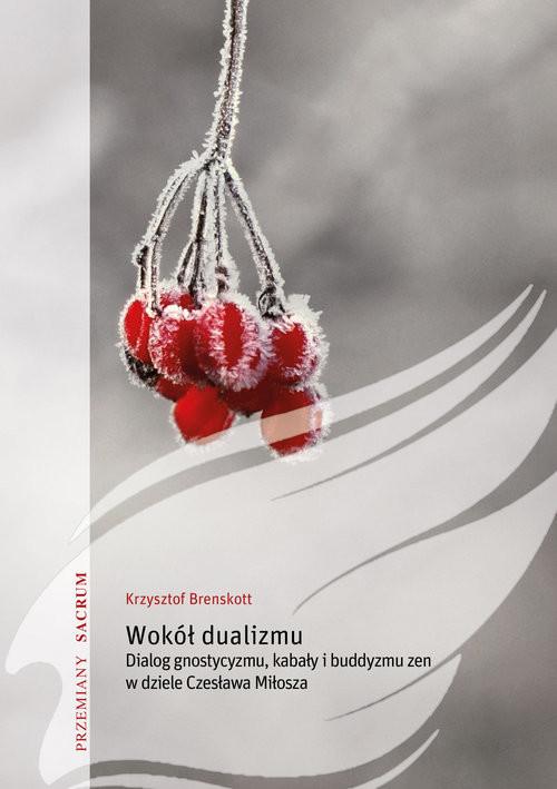 okładka Wokół dualizmu Dialog gnostycyzmu, kabały i buddyzmu zen w dziele Czesława Miłoszaksiążka |  | Brenskott Krzysztof