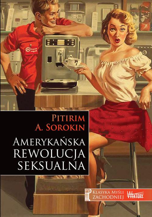okładka Amerykańska rewolucja seksualnaksiążka |  | Pitirim A. Sorokin
