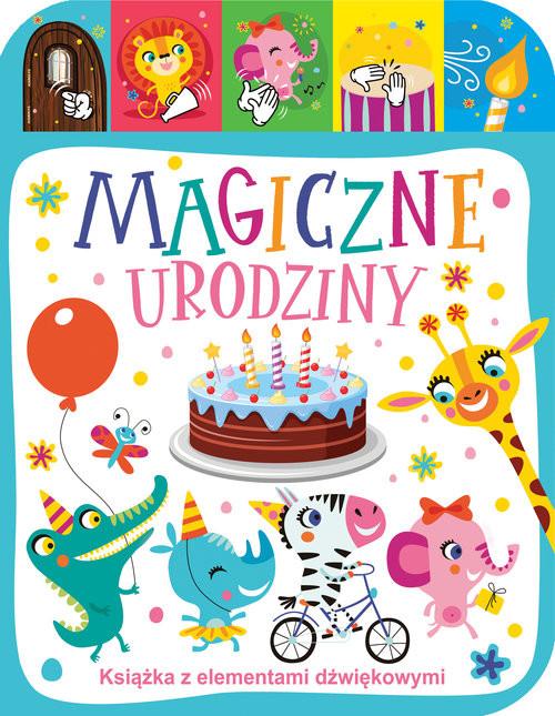okładka Magiczne urodziny Książka z elementami dźwiękowymi, Książka   Skawiński Jacek