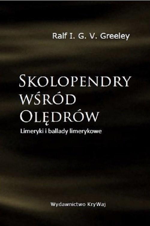 okładka Skolopendry wśród Olędrów Limeryki i ballady limerykoweksiążka      V.G.I. Ralf Greeley