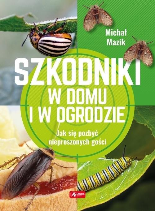 okładka Szkodniki w domu i w ogrodzieksiążka      Mazik Michał