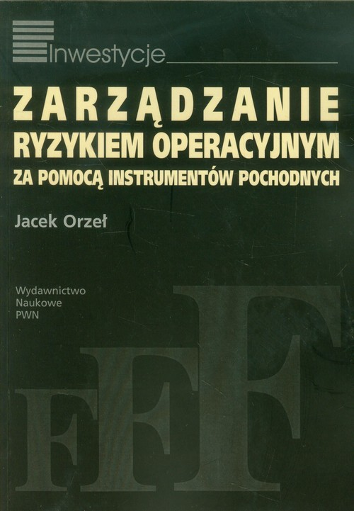okładka Zarządzanie ryzykiem operacyjnym za pomocą instrumentów pochodnych, Książka | Orzeł Jacek