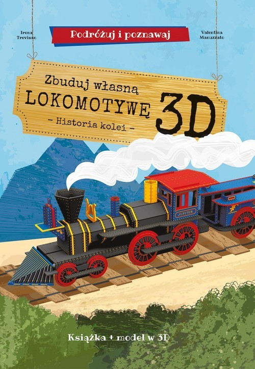 okładka Zbuduj własną lokomotywę 3D - historia kolei Podróżuj, ucz się i poznawaj Książka i model w 3Dksiążka      Trevisan Irena