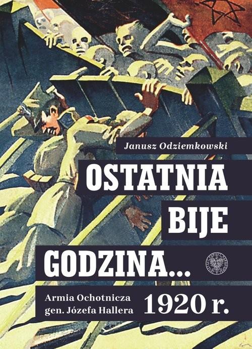 okładka Ostatnia bije godzina… Armia Ochotnicza gen. Józefa Hallera 1920 r., Książka | Odziemkowski Janusz