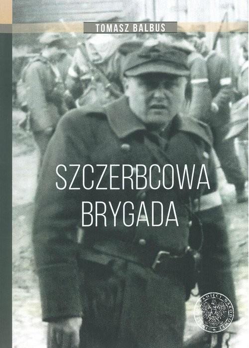 okładka Szczerbcowa brygada. W fotografii i relacjachksiążka      Balbus Tomasz