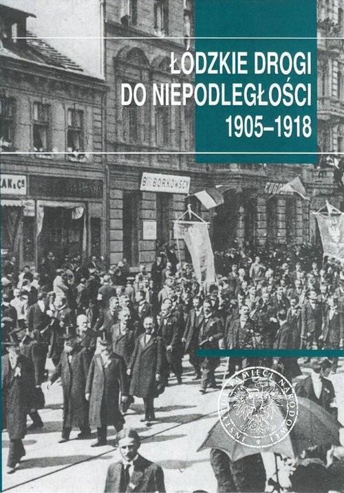 okładka Łódzkie drogi do niepodległości 1905-1918, Książka |