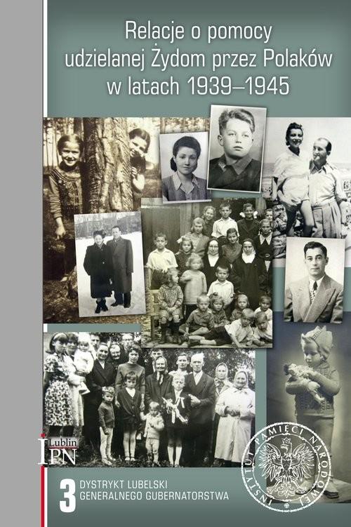 okładka Relacje o pomocy udzielanej Żydom przez Polaków w latach 1939-1945. Tom 3: Dystrykt lubelski Generalnego Gubernatorstwa., Książka |
