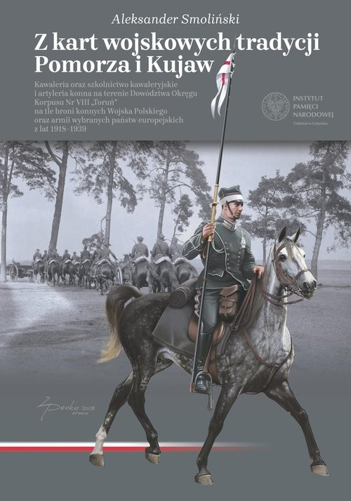 okładka Z kart wojskowych tradycji Pomorza i Kujaw Kawaleria oraz szkolnictwo kawaleryjskie i artyleria konnaksiążka      Smoliński Aleksander