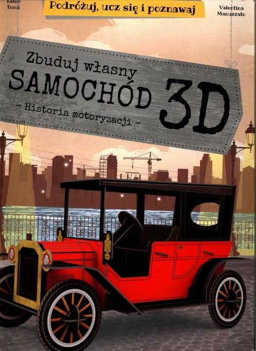 okładka Zbuduj własny samochód 3D Historia motoryzacji Podróżuj, ucz się i poznawaj Książka + Model w 3Dksiążka |  | Tome Ester