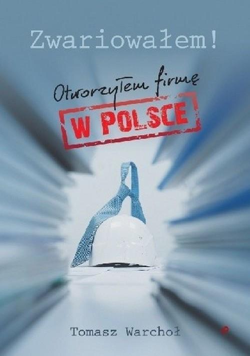 okładka Zwariowałem! Otworzyłem firmę w Polsceksiążka |  | Warchoł Tomasz