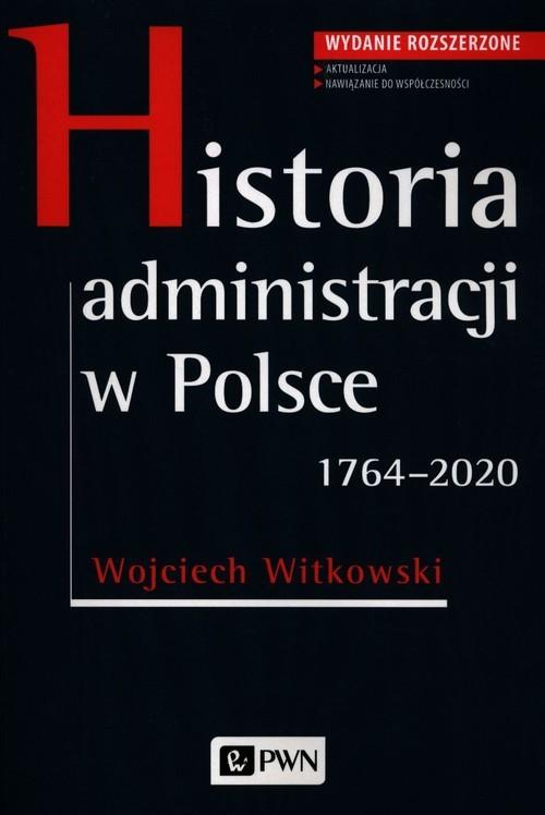 okładka Historia administracji w Polsce 1764-2020książka |  | Wojciech  Witkowski