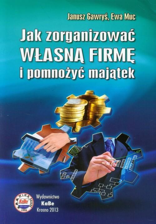 okładka Jak zorganizować własną firmę i pomnożyć majątek, Książka | Janusz Gawryś, Ewa Muc