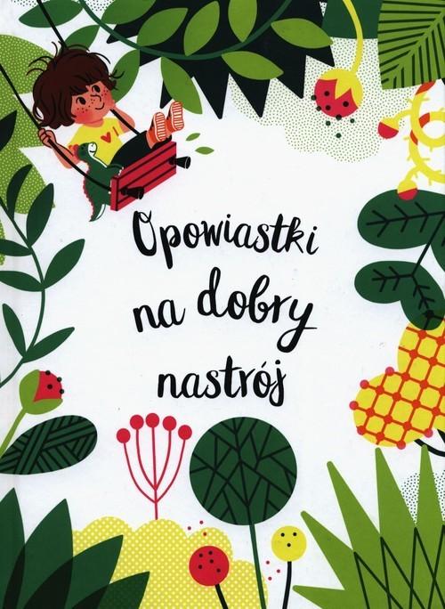 okładka Opowiastki na dobry nastrójksiążka |  | Nadine Brun Cosme