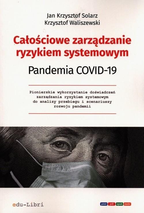 okładka Całościowe zarządzanie ryzykiem systemowym Pandemia Covid-19, Książka | Jan Krzysztof  Solarz, Krzysztof Waliszewski