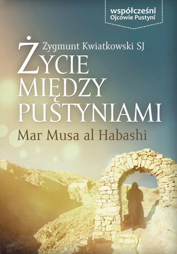 okładka Życie Między Pustyniamiebook | epub, mobi | Kwiatkowski SJ Zygmunt