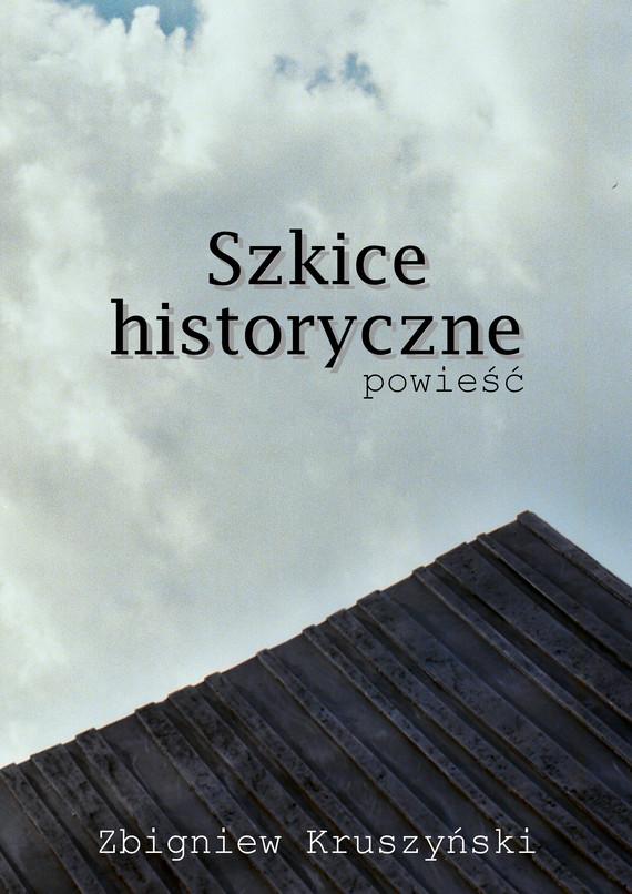 okładka Szkice historyczne. Powieśćebook | epub, mobi | Kruszyński Zbigniew