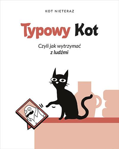 okładka Typowy kot. Czyli jak wytrzymać z ludźmiksiążka |  | Kot Nieteraz
